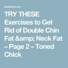 TRY THESE Exercises to Get Rid of Double Chin Fat & Neck Fat – Page 2 – Toned Chick