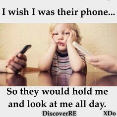 this is sad because IT IS TRUE!!! TAKE TIME AWAY FROM YOUR PRECIOUS PHONES, TABLETS, COMPUTERS, SPEND TIME WITH WHAT/WHO MATTERS! YOUR CHILDREN AND FAMILY!!!♥ ♥ ♥