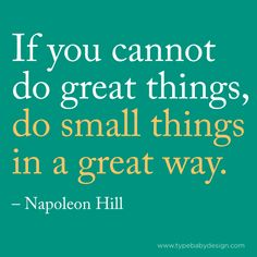 I think this quote applies to kids too. They do things that may seem small, but are actually pretty great.