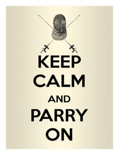 Keep Calm & Parry On! Repinned by Hub City Fencing Academy of Edison, NJ.