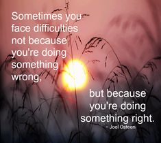 Sometimes you face difficulties life quotes quotes positive quotes quote life positive wise advice wisdom life lessons positive quote instagram quotes