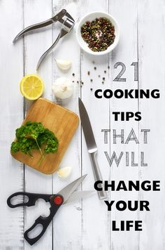 21 Cooking Tips That Will Change Your Life....well, they're handy :o)