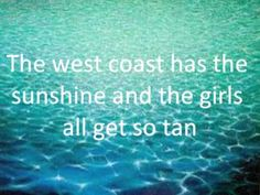 """California Girls,"" sung by the Beach Boys...""Wish they all could be California Girls."""