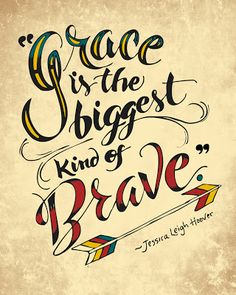 Grace is the biggest kind of brave. Jessica Leigh Hoover: