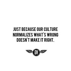 Just because our culture normalizes what's wrong doesn't make it right.  Graceful Hearts Blog