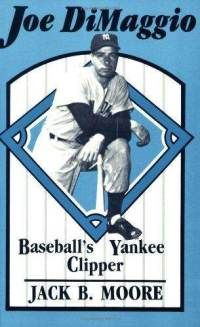 Joe DiMaggio, baseball's Yankee clipper / Jack B. Moore  **Martinez, CA native baseball superstar**