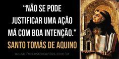 """""""Não se pode justificar uma ação má com boa intenção"""". Santo Tomás de Aquino #santotomás #santotomásdeaquino"""