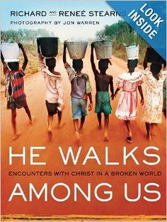 He Walks Among Us: Encounters with Christ in a Broken World: Richard Stearns, Reneé Stearns, Jon Warren: 9781400321865: Amazon.com: Books