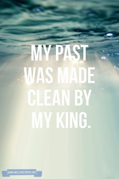 """My past was made clean by my King."""