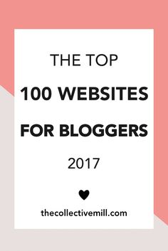 "Top 100 Websites for Bloggers – 2017: As a blogger, your life is busy. You're constantly writing new blog posts, growing your social media accounts, updating your ""about me"" page, & learning new ways to monetize your blog. That's exactly why I wanted to compile a list of the top 100 websites for bloggers. Now you'll always have a place to go when you're looking for awesome content to help you grow your blog. Click on the link to check them all out. TheCollectiveMill.com"