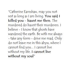 Wuthering Heights.  One of my favourite lines from the book by Emily Bronte. There is such incredible passion in these words.