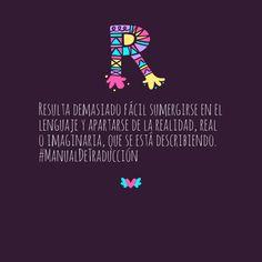 Resulta demasiado fácil sumergirse en el lenguaje y apartarse de la realidad, real o imaginaria, que se está describiendo. #ManualDeTraducción