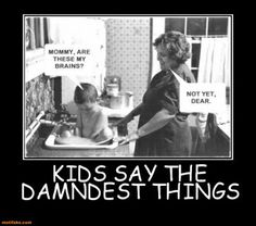 Kids say the damndest things. OMG too funny
