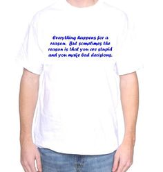 Mytshirtheaven T-shirt: Everything Happens For A Reason... - xlarge white