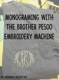 The Caitlin Diaries: Monograming with the Brother PE500 Embroidery Machine
