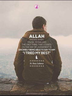 "ALLAH knows when you're trying and the only thing that counts on the day of judgement is being able to sincerely say, ""I tried my best"""