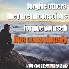 forgive others. they are unconscious. forgive yourself. live consciously. #consciousness #conscious #forgiveness #personalgrowth #mindset