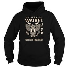[New tshirt name origin] Its a WAIBEL Thing You Wouldnt Understand  Last Name Surname T-Shirt Eagle  Discount Hot  Its a WAIBEL Thing You Wouldnt Understand. WAIBEL Last Name Surname T-Shirt  Tshirt Guys Lady Hodie  SHARE and Get Discount Today Order now before we SELL OUT  Camping a vest thing eagle a vest thing you wouldnt understand tshirt hoodie hoodies year name birthday a waibel thing you wouldnt understand its a last name surname