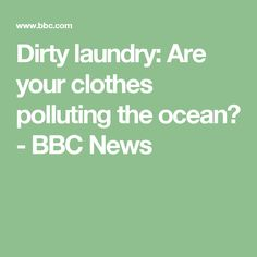 Dirty laundry: Are your clothes polluting the ocean? - BBC News