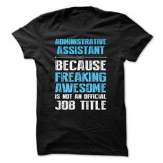 ADMINISTRATIVE ASSISTANT, Because Freaking Awesome. - Thiss special gift for you and your friends only in this winter season (Administrative Assistant Tshirts) Cool Hoodies, Cool Tees, Cool T Shirts, Tee Shirts, Hoodie Sweatshirts, Welder Shirts, Freaking Awesome, Tshirts Online, Funny Tshirts