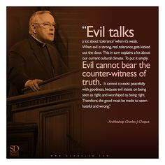 Evil masks as tolerance. Evil insists on being the truth