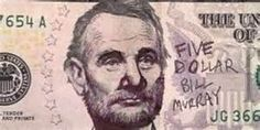Upcycled Bill Murray? I hope this fiver is worth way more now!