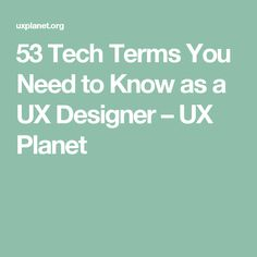 53 Tech Terms You Need to Know as a UX Designer – UX Planet