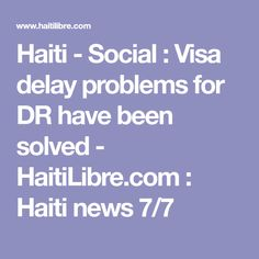 Haiti - Social : Visa delay problems for DR have been solved - HaitiLibre.com : Haiti news 7/7 http://www.meganmedicalpt.com/index.html
