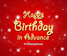 Advance Birthday Wishes, Messages and Advance Birthday Card Wordings – Wordings and Messages Advance Happy Birthday Wishes, Happy Birthday Fun, Birthday Greetings, Birthday Messages, Birthday Cards, Happy Birthday Pictures, True Love, Birthdays, Neon Signs
