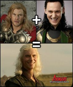 Looool Thor + Loki = Khaleesi's brother whatshisface that Khal Drogo killed...with fire lol (Actually it was molten gold)