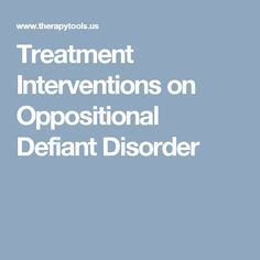 Treatment Interventions on Oppositional Defiant Disorder Oppositional Defiant Disorder Treatment, Oppositional Defiance, Defiance Disorder, Conduct Disorder, Counseling Activities, School Counseling, Mental Health Therapy