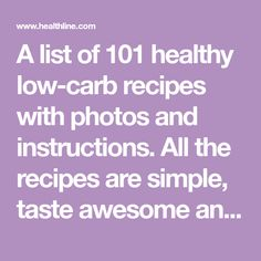 A list of 101 healthy low-carb recipes with photos and instructions. All the recipes are simple, taste awesome and are made with healthy ingredients.