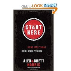 Start Here: Doing Hard Things Right Where You Are, by PHC alumni Alex Harris, Brett Harris ('12)