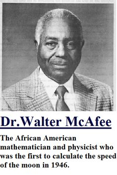 Walter S. McAfee (September 1914 - February was an African American scientist and astronomer, notable for participating in the world's first first lunar radar echo experiments with Project Diana. McAfee was born in Ore City, Texas in Upshur C