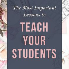 The most important lessons I can teach have nothing to do with fractions or subject verb agreement.
