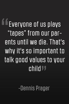 Dennis Prager quote: The importance of speaking good values to our children Dennis Prager, New Day, Parenting, Wisdom, Facts, Children, Quotes, Brand New Day, Young Children