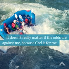 It doesn't really matter if the odds are against me, because God is for me.  www.elevationchurch.org