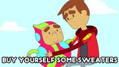 Some sweaters. -Danny (Episode Danny Before Time, Season Cartoon Shows, Cute Cartoon, Pendleton Ward, Fangirl Problems, Bravest Warriors, Digimon, Spirit Animal, Funny Cute, Adventure Time