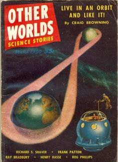 Science Fiction Magazine Other Worlds Science Stories (usually referred to by readers as simply Other Worlds) was an American science fiction magazine, edited by Raymond A. Palmer. http://en.wikipedia.org/wiki/Other_Worlds_(magazine) https://www.google.co.uk/search?q=other+worlds+science+stories&biw=1366&bih=622&source=lnms&tbm=isch&sa=X&ei=UtQGVbKJD4GqUcOageAN&ved=0CAYQ_AUoAQ