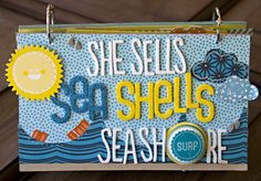 HOW TO: Mini-album -- She Sells Sea Shells by the Seashore - by Leslie Ashe using Shoreline from American Crafts.