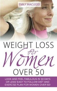 Weight Loss for Women Over 50: Look and Feel Fabulous in 30 Days or Less! Easy to Follow Diet and Exercise Plan for Women Over 50...  Enjoy the rest of your life!  Be healthy, fit, and energized! A must-have weight loss book for women over 50! Weight Loss for Women Over 50 is not a new fab diet, in this book you will only find health facts that will enhance your life. By following the tips mentioned in this book, you will......http://bit.ly/2rT7f2F