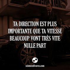 Ta direction est plus importante que ta vitesse. Beaucoup vont très vite, nulle…