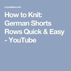 How to Knit: German Shorts Rows Quick & Easy - YouTube