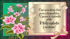 Tvoje meno dnes žiari, práve si ho predčítam. Napísané je v kalendári, preto: Všetko najlepšie k meninám!