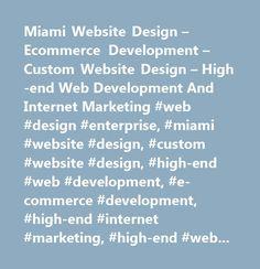Miami Website Design – Ecommerce Development – Custom Website Design – High-end Web Development And Internet Marketing #web #design #enterprise, #miami #website #design, #custom #website #design, #high-end #web #development, #e-commerce #development, #high-end #internet #marketing, #high-end #web #design, #website #development #company, #cheap #web #design, #affordable #web #design, #affordable #web #development, #online #applications #development, #payment #gateway #integrations, #database…