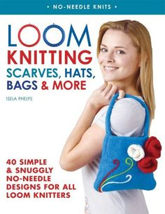 Loom Knitting Scarves, Hats, Bags & More: 40 Simple and Snuggly No-Needle Designs for All Loom Knitters by Isela Phelps, http://www.amazon.com/dp/0312591403/ref=cm_sw_r_pi_dp_M6VGpb1VS13AC