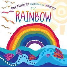 Buy The Rainbow by Ros Moriarty at Mighty Ape NZ. The land bakes. The sun sets. The dawn glows. The flowers burst. A joyous serenade to colours that show country before. Best Children Books, Childrens Books, Pre-school Books, Sell Books, Book Review Sites, Aboriginal Culture, Aboriginal Education, Australian Ballet