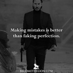You weren't born to be perfect, you were born to real. Use your insecurities as an advantage. They're not there to put you at a disadvantage. They're there to test you to see how badly you want it. If you make a mistake, don't hide it. Own it like a man. If you f*cked up, say it. You'll always gain more respect for telling the truth than you EVER will for telling a lie. Stop trying to act like you live an amazing life to impress others. They don't give a shit and you shouldn't give a shit…