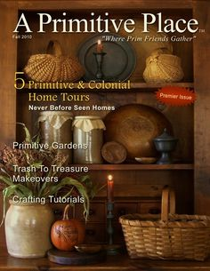 Prim style magazine with great articles!  I squeal in delight as this hits my mailbox!