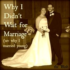 Why I Didn't Wait for Marriage (or: why I married young) {02/2014} Reasons for and reflections on getting married at 22.